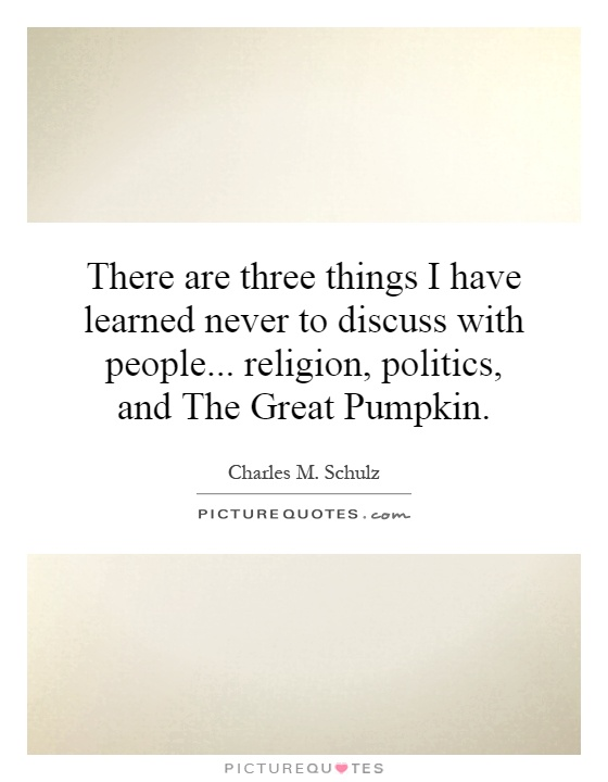 Quotes About Discussing Politics And Religion 13 Quotes