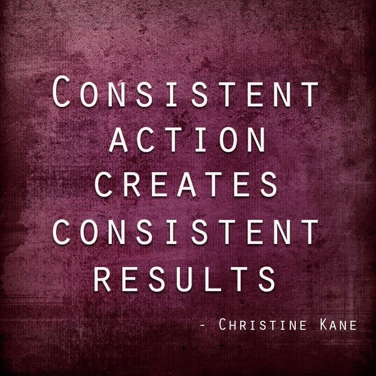 Quotes About Being Consistent 61 Quotes