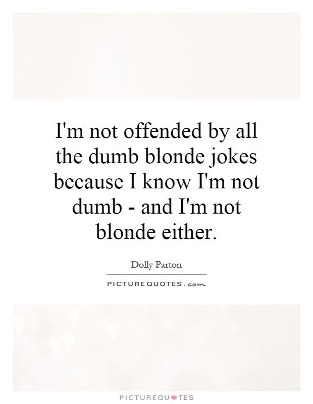 Quotes about Dumb Blonde (35 quotes)