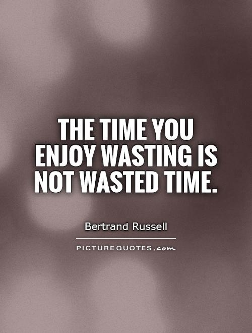 Quotes About Wasting 322 Quotes