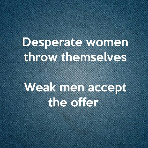 Quotes About Desperate Woman 29 Quotes Love yourself enough to not come off desperate. quotes about desperate woman 29 quotes
