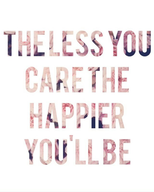 Quotes About Less You Care 57 Quotes