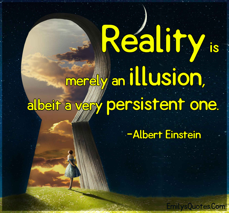 the acceptance of reality in the illusion The illusion here is that we are right and they are wrong, different countries have different cultures and while there are still a lot of human rights violations going on all over the globe, there are just as many happening in the western world.