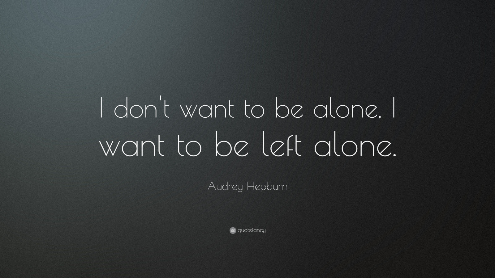 Quotes About Wanting To Be Alone 21 Quotes