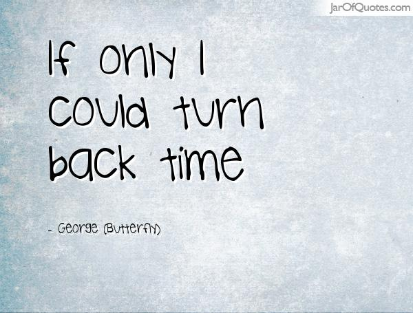 Quotes About Turn Back Time 38 Quotes