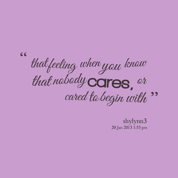 Quotes About No One Cares 123 Quotes