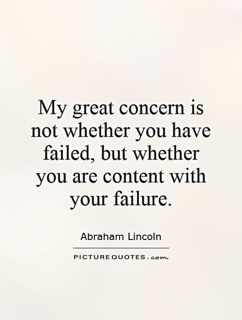 My Great Concern Is Not Whether You Have Failed, Wall Quote ABRAHAM LINCOLN