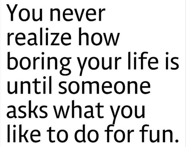 quotes about boring life funny 20 quotes