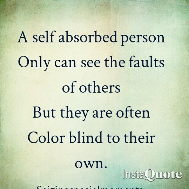 Quotes About Self Centered 160 Quotes