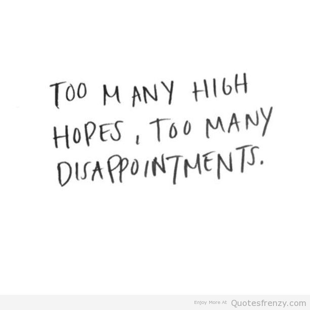 Quotes About High Expectations And Disappointment 15 Quotes