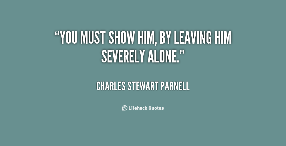 Quotes About Leaving Someone Alone 15 Quotes