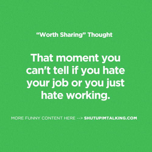 Quotes about Hating your job (20 quotes)
