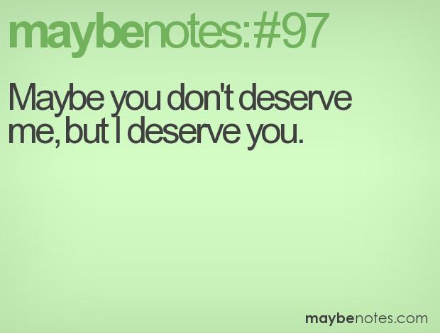 Quotes About Dont Deserve 256 Quotes