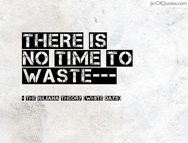 quotes about no time to waste quotes