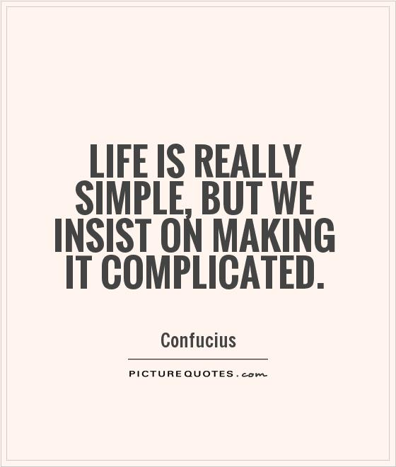 Quotes About Making Life Complicated 16 Quotes