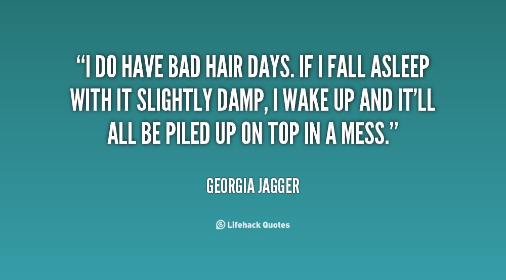 Quotes About Bad Hair Days 46 Quotes