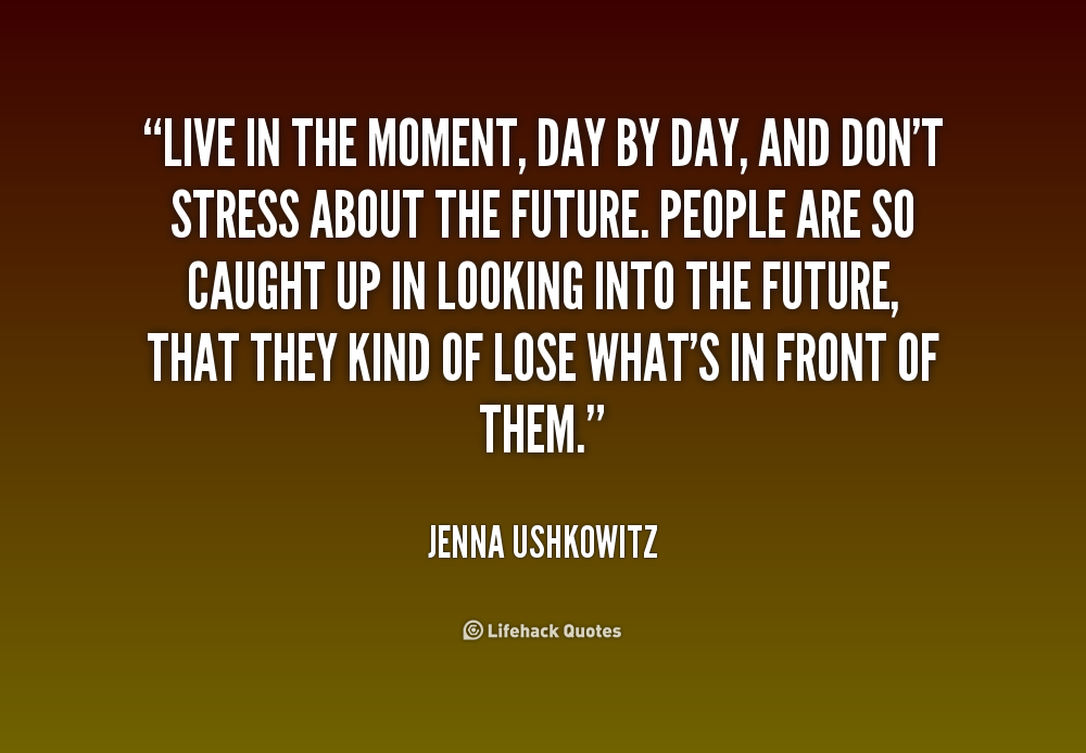 Good Quotes About Living In The Moment: Quotes About Live The Moment (281 Quotes