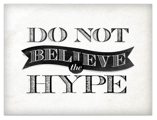 Quotes about Believing the hype (24 quotes)