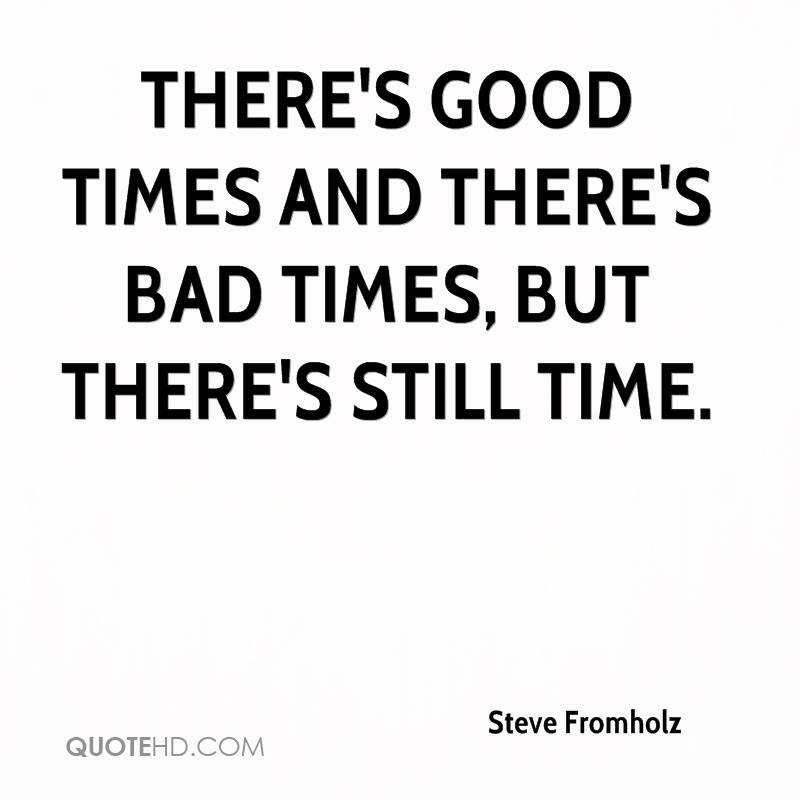 Quotes about Good And Bad Times (117 quotes)