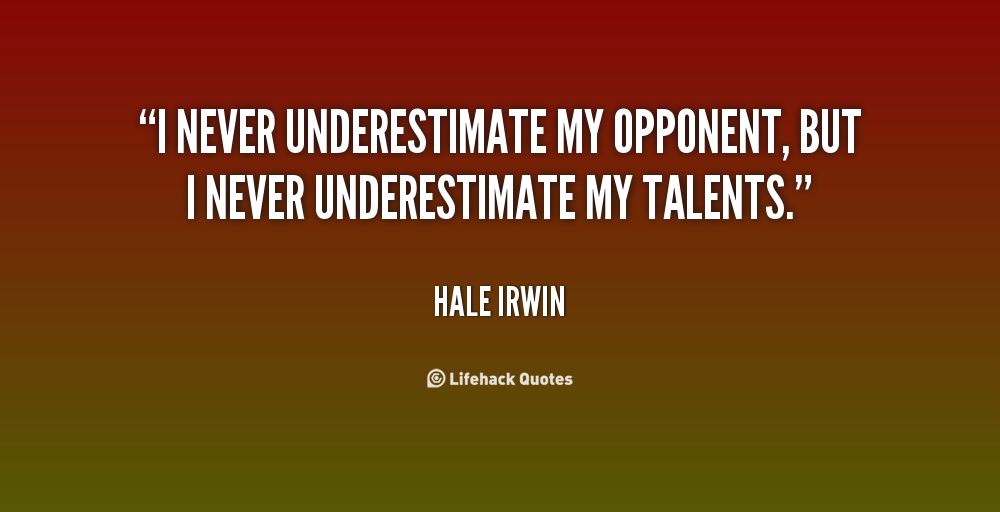 Quotes about Underestimate (418 quotes)