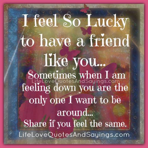 Imágenes De Lucky To Have A Friend Like You Quotes