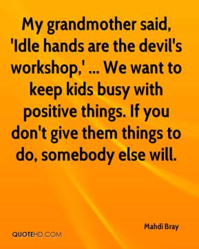 Lazy hands r the devil s workshop