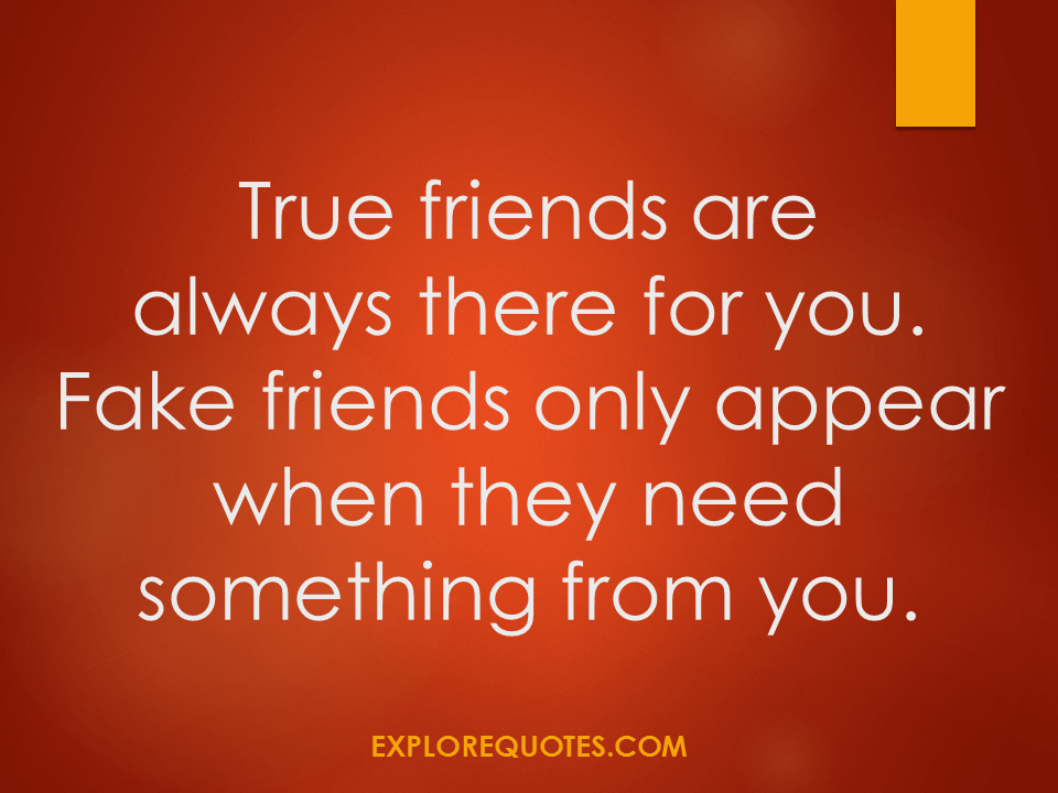 a true friend is always there for you essay A good friend is a friend that is only there for you when it is convenient for them they expect something in return for all that they do for you a good friend might not be here for you tomorrow if i had to choose between a true friend and a good friend i would always choose a true friend.