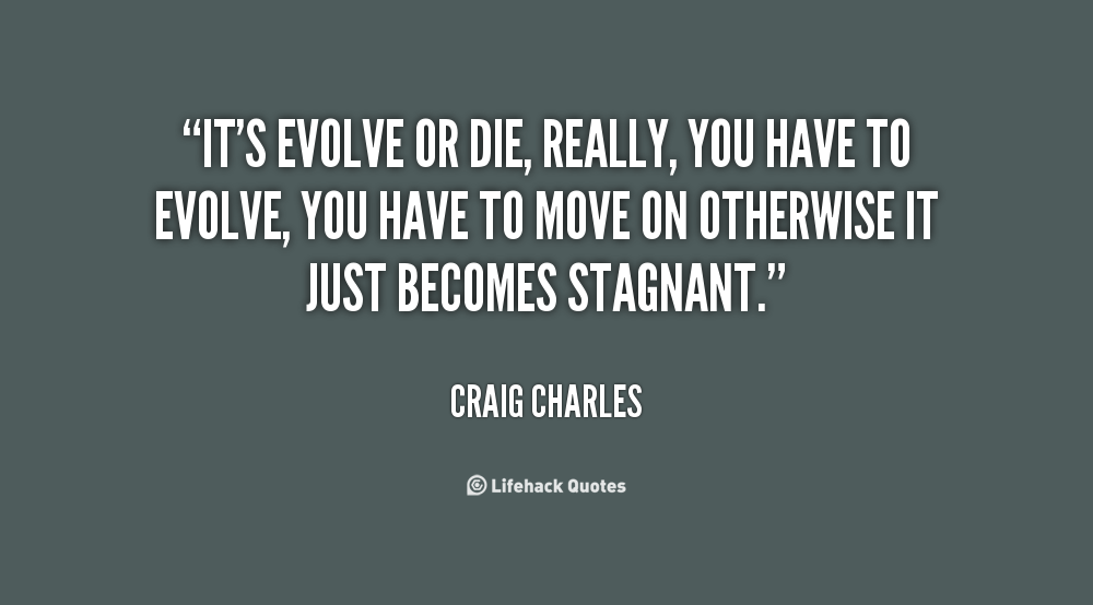 Quotes About Evolve Or Die (44 Quotes
