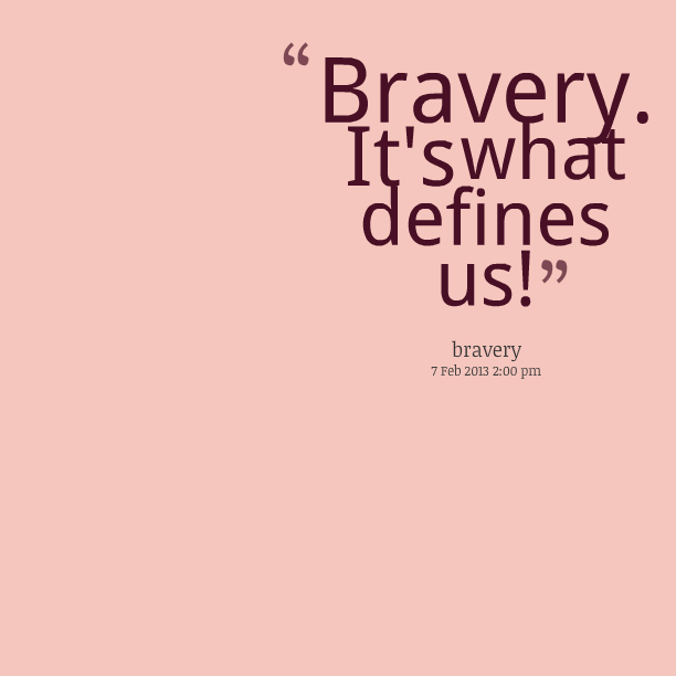 Quotes about Courage and bravery (75 quotes)