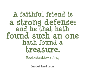 Nice A Strong Defense: And He That Hath Found Such An One Hath Found A Treasure.  EcclegiagEicug 6:14 QuotePixeI. Con