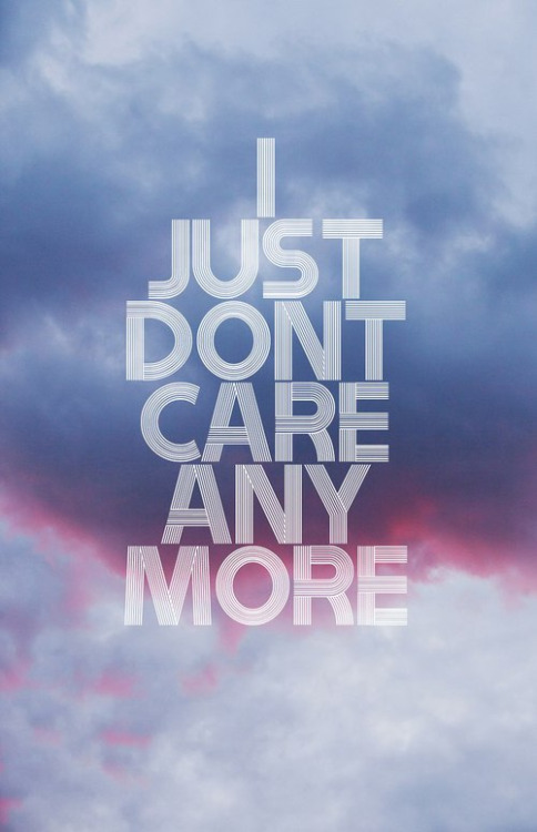 Quotes About Not Care Anymore 50 Quotes