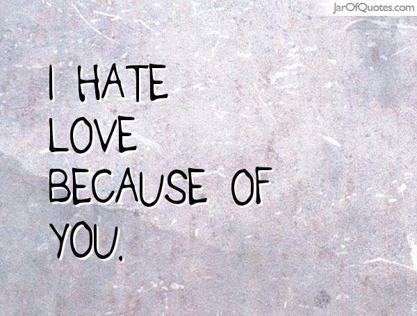 I Hate You Quotes Love: Quotes About I Hate Love (411 Quotes