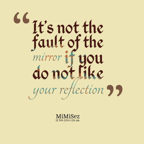 Quotes About Reflection And Mirrors 28 Quotes