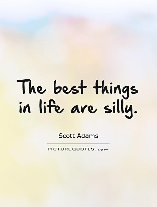 Quotes about Being fun and silly (23 quotes)