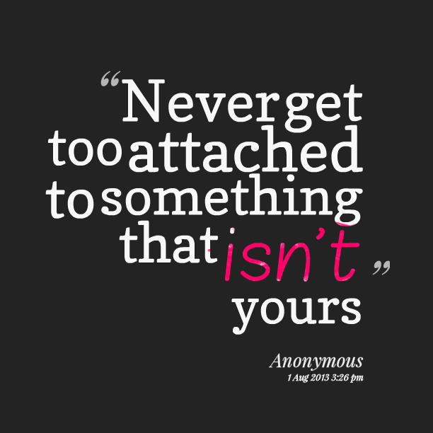 Never Get Too Attached Quotes Wwwpicswecom