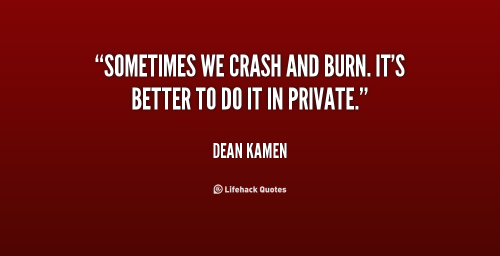 Quotes About Crash And Burn (40 Quotes