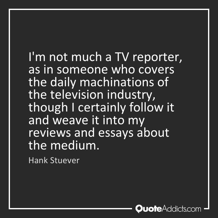 essay television quotations Television quotes2 from brainyquote, an extensive collection of quotations by famous authors, celebrities, and newsmakers.