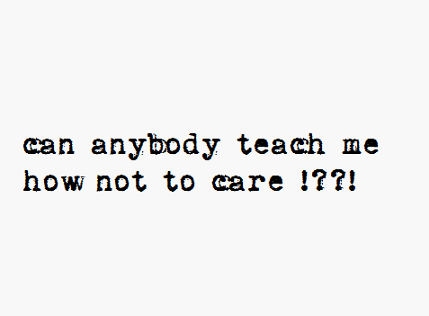 Quotes about Care too much (83 quotes)
