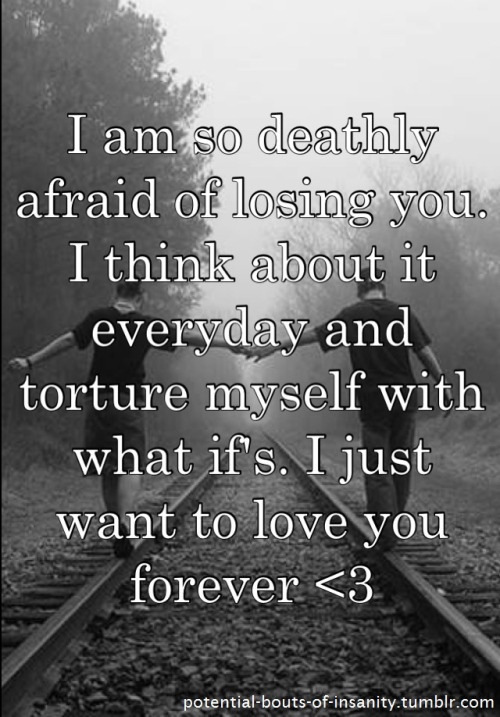 Quotes About Afraid Of Losing Someone 17 Quotes