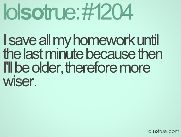 I always do my homework at the last minute