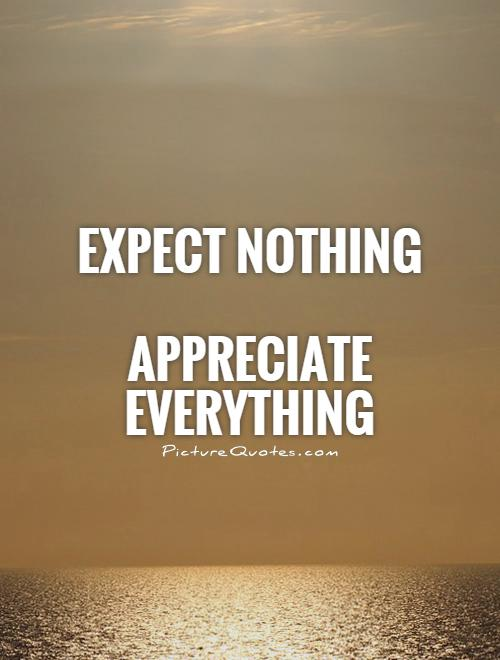 Good Http://www.picturequotes.com/expect Nothing Appreciate Everything Quote 20007  ...