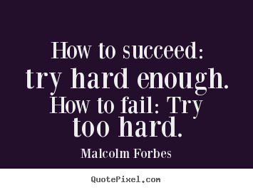 Quotes About Trying So Hard 77 Quotes