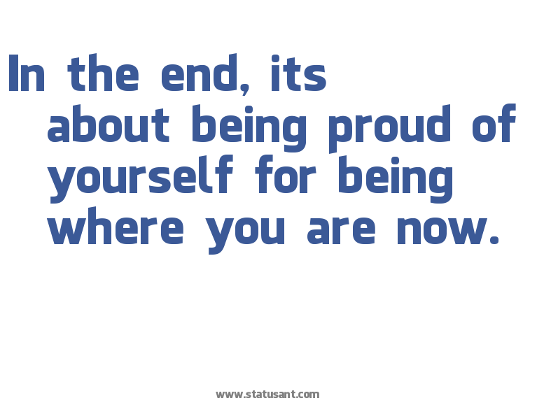 Quotes about Being proud of yourself (15 quotes)