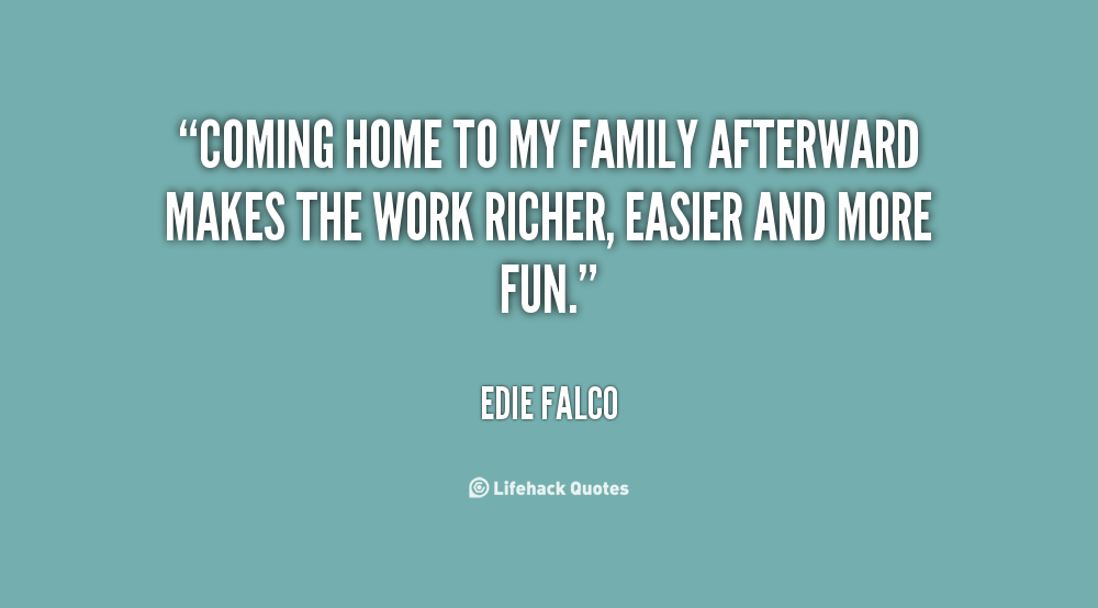 Quotes About Coming Home From Work 25 Quotes