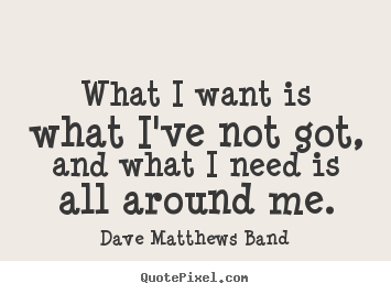 Dave Matthews Quotes Quotes about Dave Matthews (55 quotes) Dave Matthews Quotes