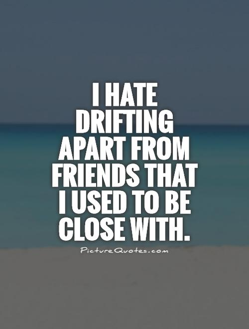 Quotes About Apart Friends 71 Quotes