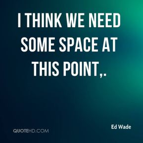 Quotes about Need some space (33 quotes)
