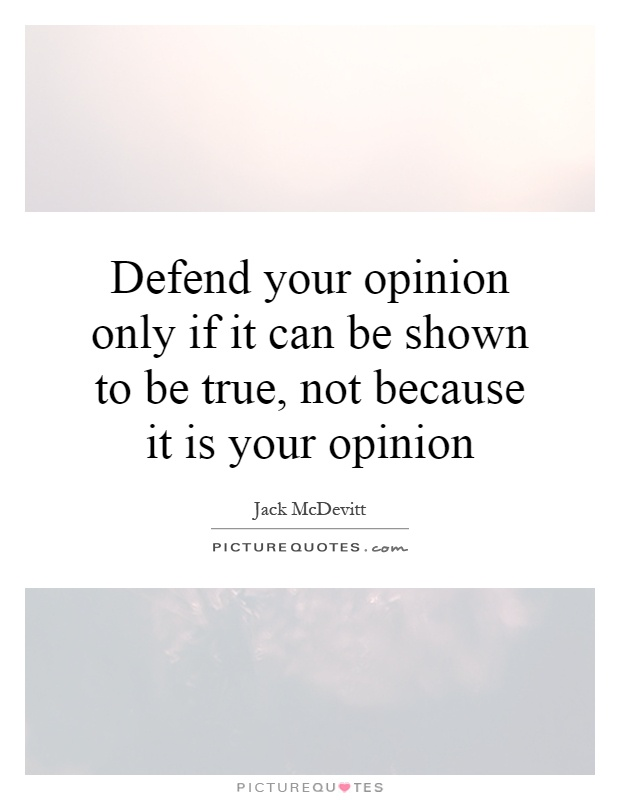 Quotes about Defending your opinion (22 quotes)