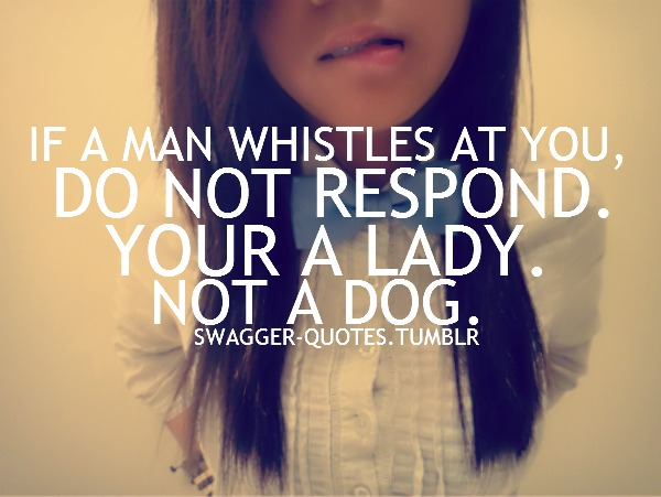 Quotes about swagger 87 quotes if a n whistles at ou do not respo d your a lady altavistaventures Image collections