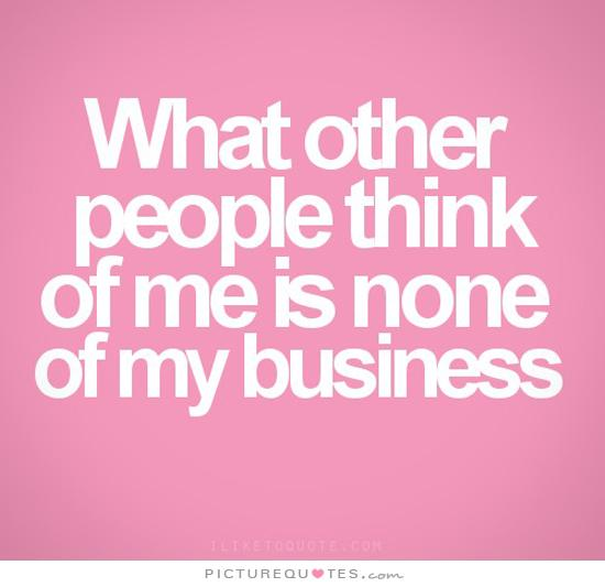 Quotes About None Of Your Business 47 Quotes